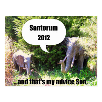 Santorum 2012..and that's my advice Son! Postcard