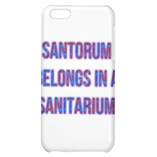 Santorum Belongs In A Sanitarium Cover For iPhone 5C