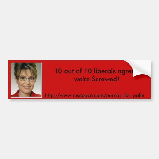 sarah palin, 10 out of 10 liberals agree, we're... bumper sticker