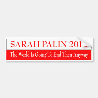 SARAH PALIN 2012 EL MUNDO VA ENTONCES A TERMINAR PEGATINA DE PARACHOQUE