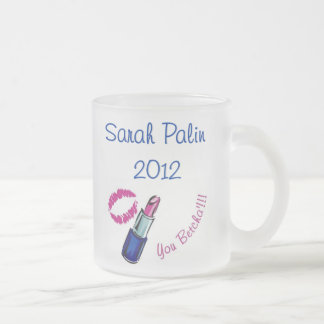 Sarah Palin 2012 - You betcha'!!!! Frosted Glass Frosted Glass Coffee Mug