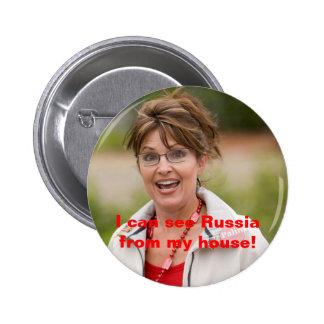 sarah palin 2, I can see Russia from my house! Pinback Button