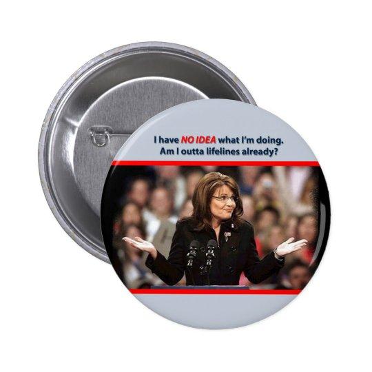Sarah Palin: Am I outta lifelines already? Pinback Button