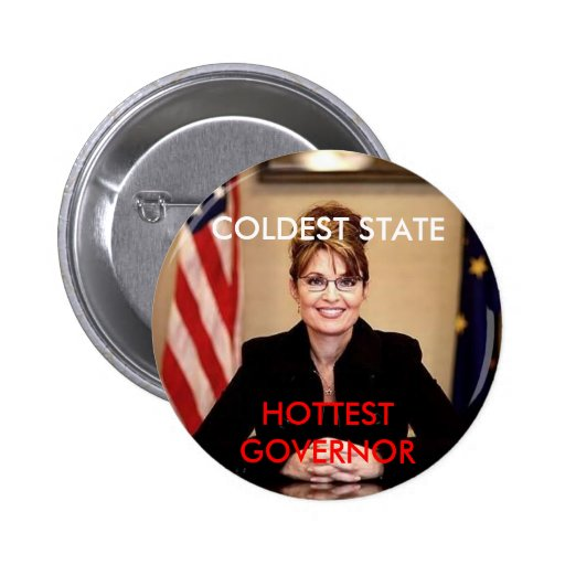 Sarah Palin, COLDEST STATE, HOTTEST GOVERNOR Pinback Button