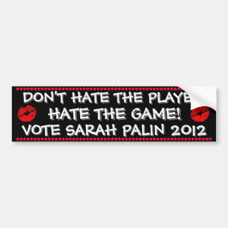 SARAH PALIN - DON'T HATE THE PLAYER,HATE THE GAME! CAR BUMPER STICKER