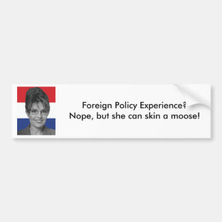 Sarah Palin Foreign Policy Experience Bumper Sticker