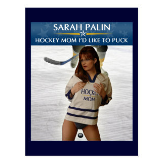 Sarah Palin - Hockey Mom I'd Like To Puck Postcard