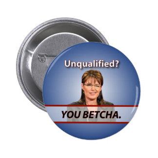 Sarah Palin: ¿Incompetente? Usted Betcha. Pin Redondo De 2 Pulgadas