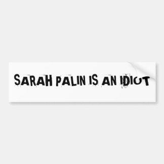SARAH PALIN IS AN IDIOTBumper Sticker