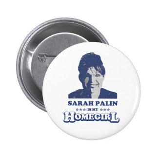 SARAH PALIN IS MY HOMEGIRL PINBACK BUTTON