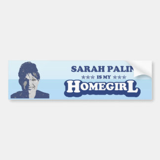SARAH PALIN IS MY HOMEGIRL CAR BUMPER STICKER