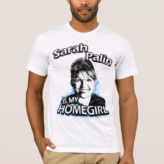 Sarah Palin is my homegirl T-Shirts