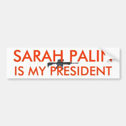 Sarah Palin Is My President w gun Bumper Sticker