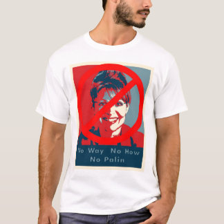 "Sarah Palin ""No way No how No Palin"" t shirt"