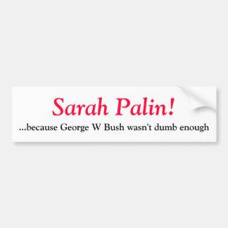 Sarah Palin- porque George W Bush no era d… Pegatina De Parachoque