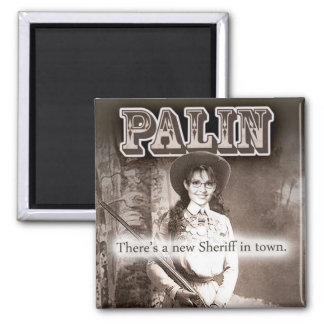 Sarah Palin, There's a new Sheriff in town. 2 Inch Square Magnet