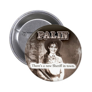 Sarah Palin, There's a new Sheriff in town. Pinback Button