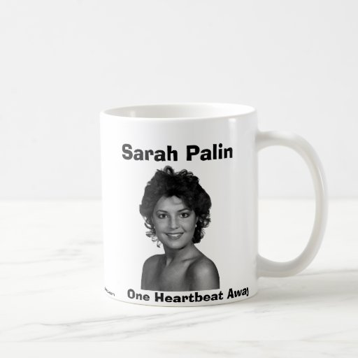 Sarah Palin, un latido del corazón lejos Tazas