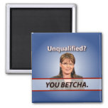 Sarah Palin: Unqualified? You Betcha. 2 Inch Square Magnet