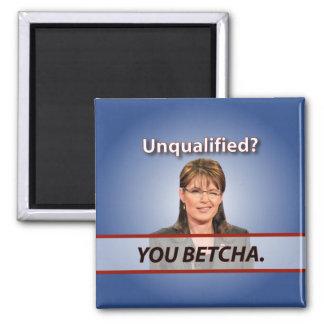Sarah Palin: Unqualified? You Betcha. Refrigerator Magnet