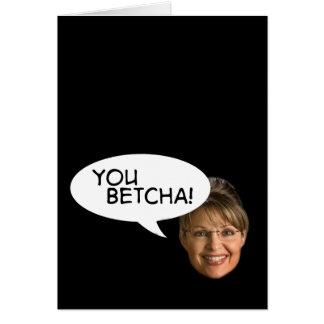 ¿Sarah Palin? ¡Usted Betcha! Tarjeta De Felicitación