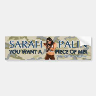 Sarah Palin-You Want A Piece Of Me? Bumper Sticker