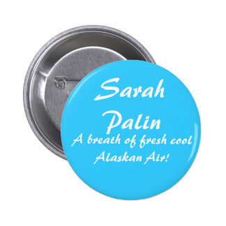 SarahPalin, A breath of fresh cool Alaskan Air! Pinback Button