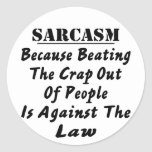 Sarcasm Because Beating The Crap Out Of People Is Classic Round Sticker