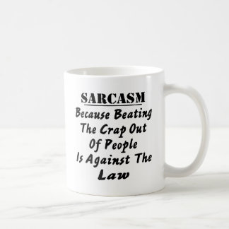 Sarcasm Because Beating The Crap Out Of People Is Coffee Mug