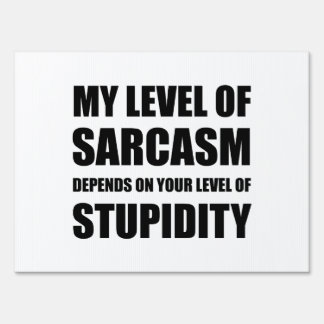 Sarcasm Depends On Stupidity Sign