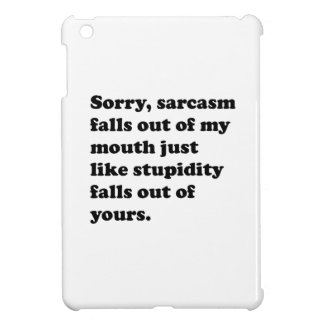Sarcasm Falls Ot Of My Mouth iPad Mini Cases