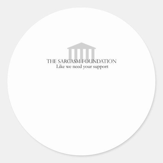 Sarcasm Foundation Classic Round Sticker