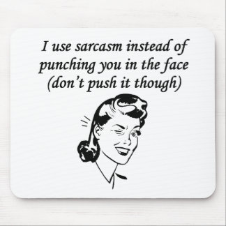 Sarcasm Instead Of Punching Mouse Pad