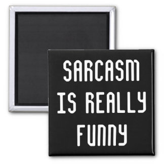 Sarcasm is Funny 2 Inch Square Magnet