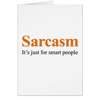 Sarcasm is just for smart people card