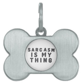 Sarcasm is my thing pet ID tag