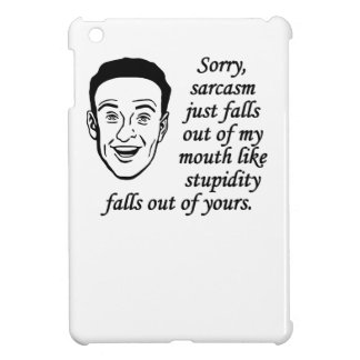Sarcasm Just Falls Out Of My Mouth Cover For The iPad Mini