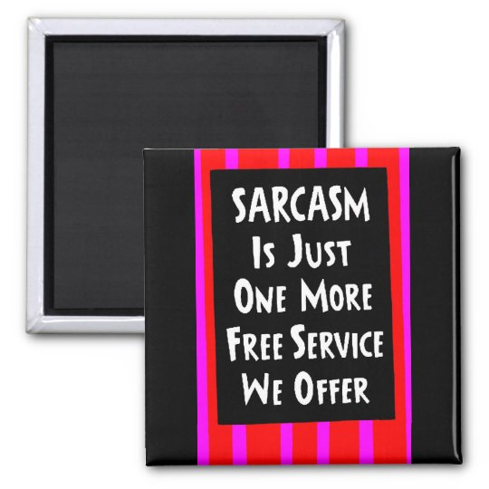 SARCASM JUST ONE MORE FREE SERVICE OFFER laughs Magnet