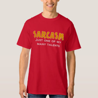 SARCASM Just one of my many talents Tee