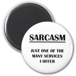 Sarcasm:  Just One of the Many Services I Offer Fridge Magnets