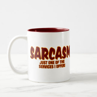 SARCASM - JUST ONE OF THE SEVICES I OFFER COFFEE MUGS
