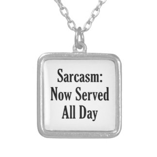 Sarcasm Now Served All Day Square Pendant Necklace