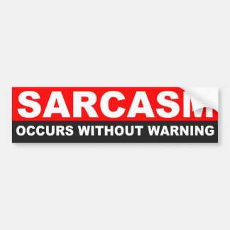SARCASM OCCURS WITHOUT WARNING BUMPER STICKER