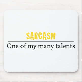 Sarcasm - One of my many talents Mouse Pad