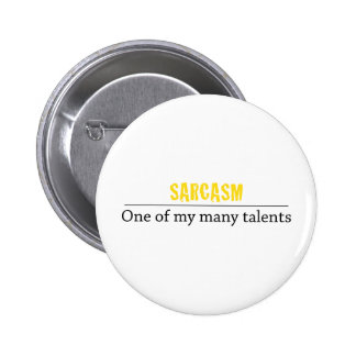Sarcasm - One of my many talents Pinback Button