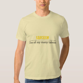 Sarcasm - One of my many talents Shirts