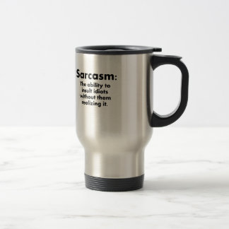 Sarcasm: The Ability To Insult Idiots Travel Mug