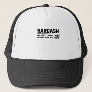 Sarcasm The Ability To Insult Idiots Trucker Hat