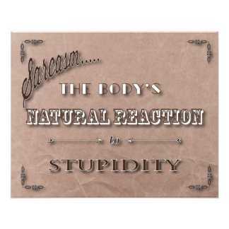 Sarcasm - the Body's Natural Reaction to Stupidity Photo Print