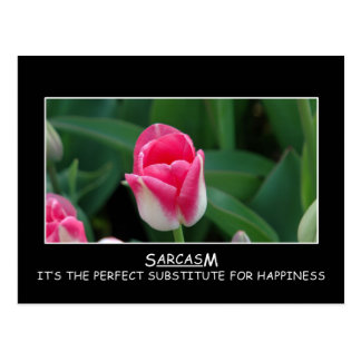 Sarcasm: the perfect substitute for happiness postcard